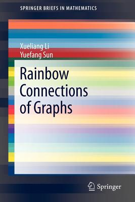 Rainbow Connections of Graphs By Li, Xueliang/ Sun, Yuefang